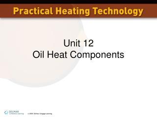 Unit 12  Oil Heat Components