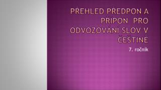 Přehled předpon a přípon  pro odvozování slov v češtině