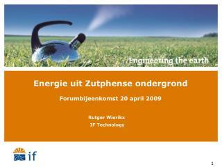 Energie uit Zutphense ondergrond Forumbijeenkomst 20 april 2009