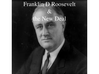 Franklin D Roosevelt & the New Deal