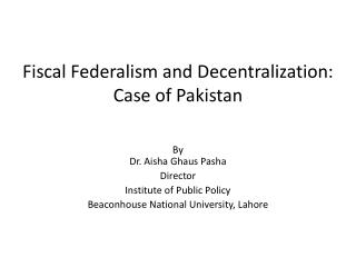 Fiscal Federalism and Decentralization: Case of Pakistan