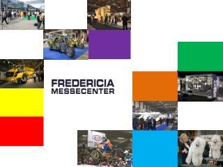 Jeg kommer fra  Fredericia Messecenter Jeg er Grete Højgaard Adm. Direktør
