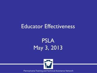 Educator Effectiveness PSLA  May 3, 2013