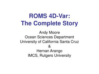 ROMS 4D-Var:  The Complete Story