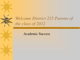 Welcome District 215 Parents of the class of 2012