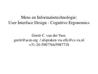 Mens en Informatietechnologie: User Interface Design - Cognitive Ergonomics   Gerrit C. van der Veer, gerritacm