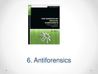 6 .  Antiforensics