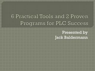 6 Practical Tools and 2 Proven Programs for PLC Success
