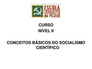 CURSO  N�VEL II CONCEITOS B�SICOS DO SOCIALISMO CIENT�FICO