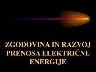 ZGODOVINA IN RAZVOJ PRENOSA ELEKTRIČNE ENERGIJE