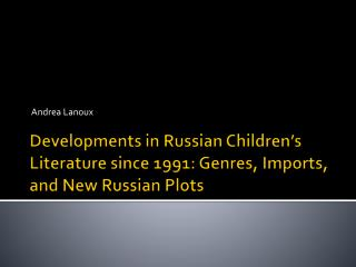 Developments in Russian Children's Literature since 1991: Genres, Imports, and New Russian Plots