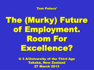Tom Peters' The (Murky) Future of Employment. Room For Excellence?