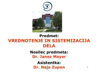 Predmet: VREDNOTENJE IN SISTEMIZACIJA DELA Nosilec predmeta: Dr. Janez Mayer Asistentka: