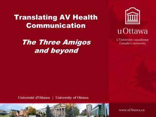 Translating AV Health Communication The Three Amigos  and beyond