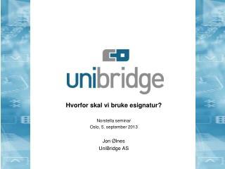 Hvorfor skal vi bruke  esignatur ? Norstella  seminar Oslo, 5.  september  2013 Jon Ølnes