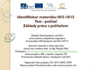 Identifikátor materiálu: III/2-10/15 Test - počítač Základy práce s počítačem