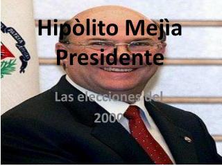 Hipòlito Mejìa Presidente