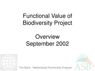 Functional Value of Biodiversity Project Overview September 2002