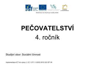 PEČOVATELSTVÍ 4. ročník Studijní obor: Sociální činnost