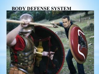BODY DEFENSE SYSTEM