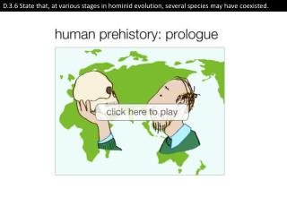 D.3.6 State that, at various stages in hominid evolution, several species may have coexisted.
