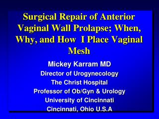 Surgical Repair of Anterior Vaginal Wall  Prolapse ; When, Why, and How  I Place Vaginal Mesh