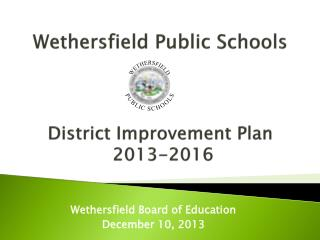 Wethersfield Public Schools District Improvement Plan  2013-2016