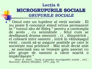 Lecţia 6  MICROGRUPURILE SOCIALE GRUPURILE SOCIALE