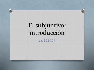 El subjuntivo: introducci ón