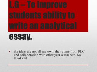 L.G � To improve students ability to write  an analytical essay.
