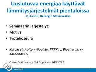 Uusiutuvaa energiaa käyttävät lämmitysjärjestelmät pientaloissa 11.4.2013, Helsingin Messukeskus