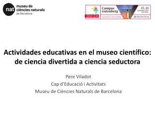 Actividades educativas en el museo científico: de ciencia divertida a ciencia seductora