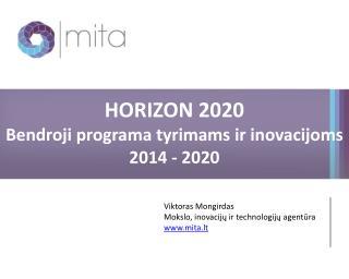 HORIZON 2020 Bendroji programa tyrimams ir inovacijoms 2014 - 2020