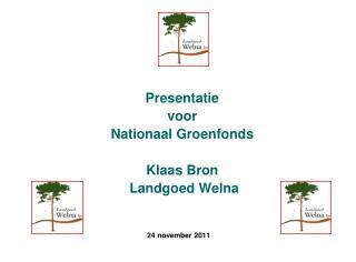 Presentatie voor Nationaal Groenfonds Klaas Bron  Landgoed Welna