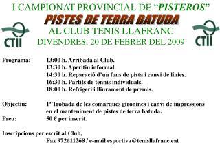 """I CAMPIONAT PROVINCIAL DE """" PISTEROS """" AL CLUB TENIS LLAFRANC DIVENDRES, 20 DE FEBRER DEL 2009"""