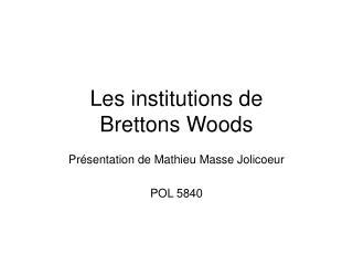 Les institutions de  Brettons Woods