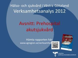 Hälso- och sjukvård i Västra Götaland Verksamhetsanalys 2012 Avsnitt: Prehospital  akutsjukvård