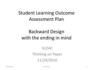 Student Learning Outcome Assessment Plan Backward Design with the ending in mind