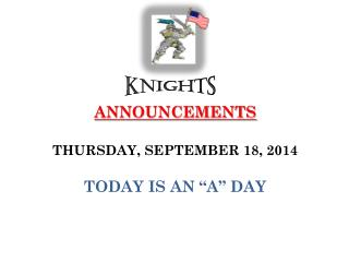 ANNOUNCEMENTS  THURSDAY , SEPTEMBER  18,  2014 TODAY IS  AN � A �  DAY