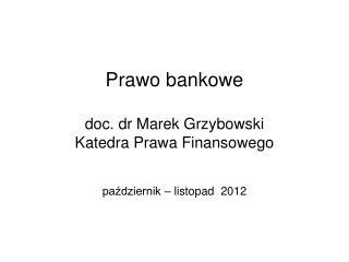 Prawo bankowe doc. dr Marek Grzybowski Katedra Prawa Finansowego