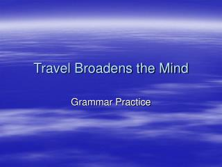 Travel Broadens the Mind