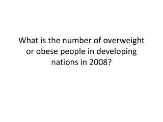 What is the number of overweight or obese people in developing nations in 2008?