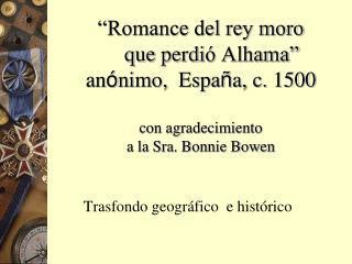 Romance del rey moro       que perdi  Alhama  an nimo,  Espa a, c. 1500  con agradecimiento