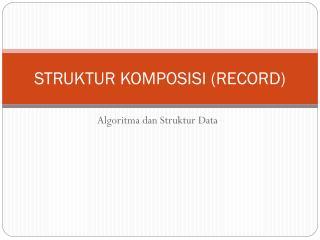 STRUKTUR KOMPOSISI (RECORD)