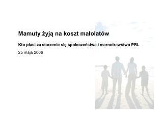 Mamuty żyją na koszt małolatów Kto płaci za starzenie się społeczeństwa i marnotrawstwo PRL