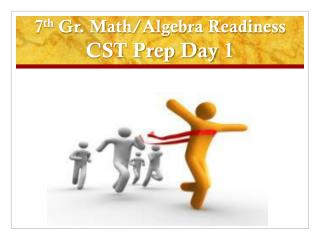 7 th  Gr. Math/Algebra Readiness  CST Prep Day 1