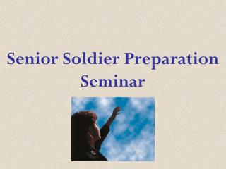 Senior Soldier Preparation Seminar