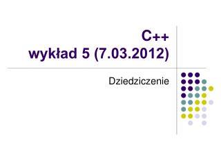 C++ wykład 5 (7.03.2012)
