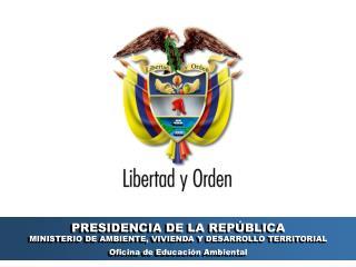 PRESIDENCIA DE LA REPÚBLICA MINISTERIO DE AMBIENTE, VIVIENDA Y DESARROLLO TERRITORIAL