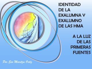 IDENTIDAD  DE  LA EXALUMNA  Y  EXALUMNO  DE LAS HMA